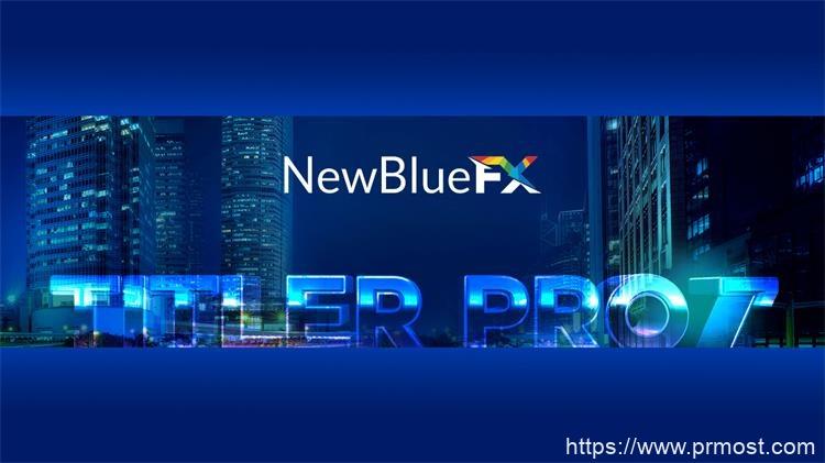 AE/PR/AVID/EDIUS/VEGAS插件-专业文字标题字幕制作工具 NewBlue Titler Pro 7.0 Build 191114 Ultimate Win中文破解版